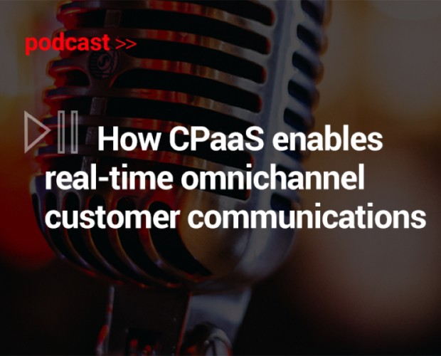 Podcast: How CPaaS enables real-time omnichannel customer communications