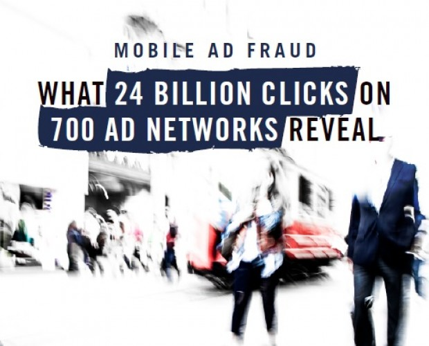 Mobile Ad Fraud: What 24 Billion Clicks on 700 Ad Networks Reveal